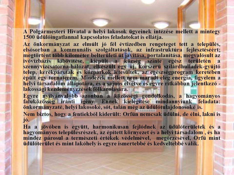 A Polgármesteri Hivatal a helyi lakosok ügyeinek intézése mellett a mintegy 1500 üdülőingatlannal kapcsolatos feladatokat is ellátja.