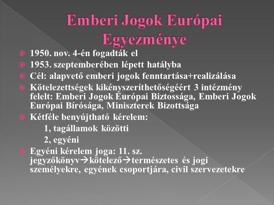  1950. nov. 4-én fogadták el  1953. szeptemberében lépett hatályba  Cél: alapvető emberi jogok fenntartása+realizálása  Kötelezettségek kikényszer