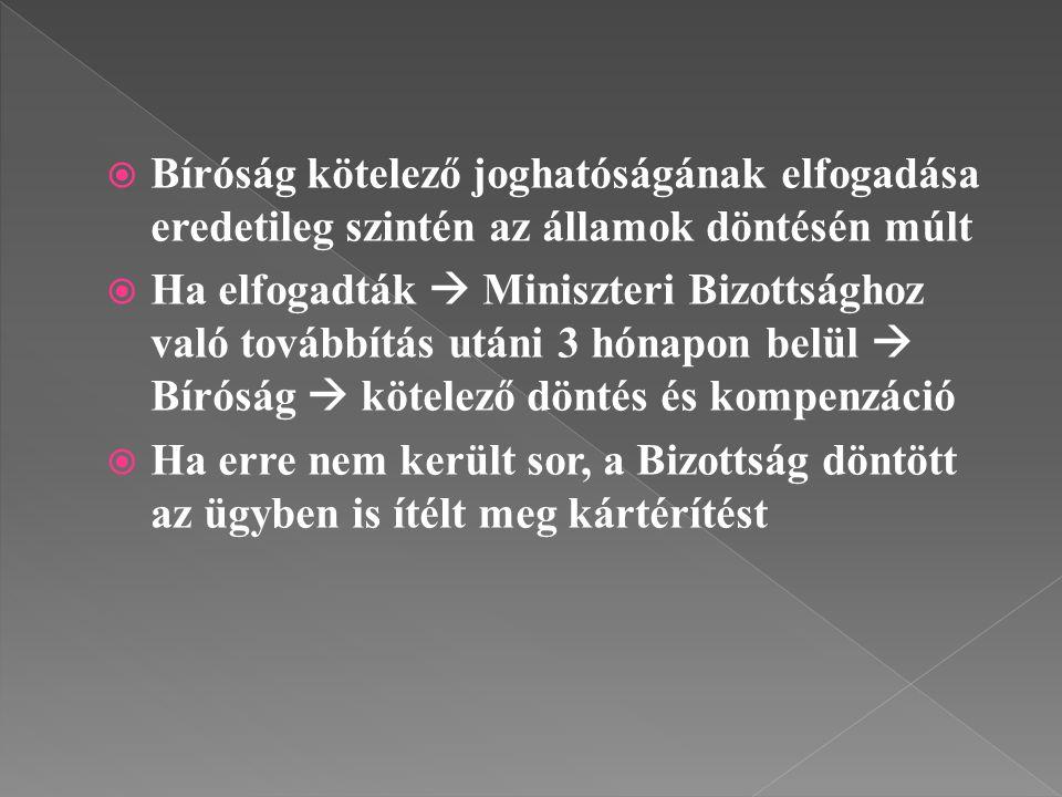  Bíróság kötelező joghatóságának elfogadása eredetileg szintén az államok döntésén múlt  Ha elfogadták  Miniszteri Bizottsághoz való továbbítás utá