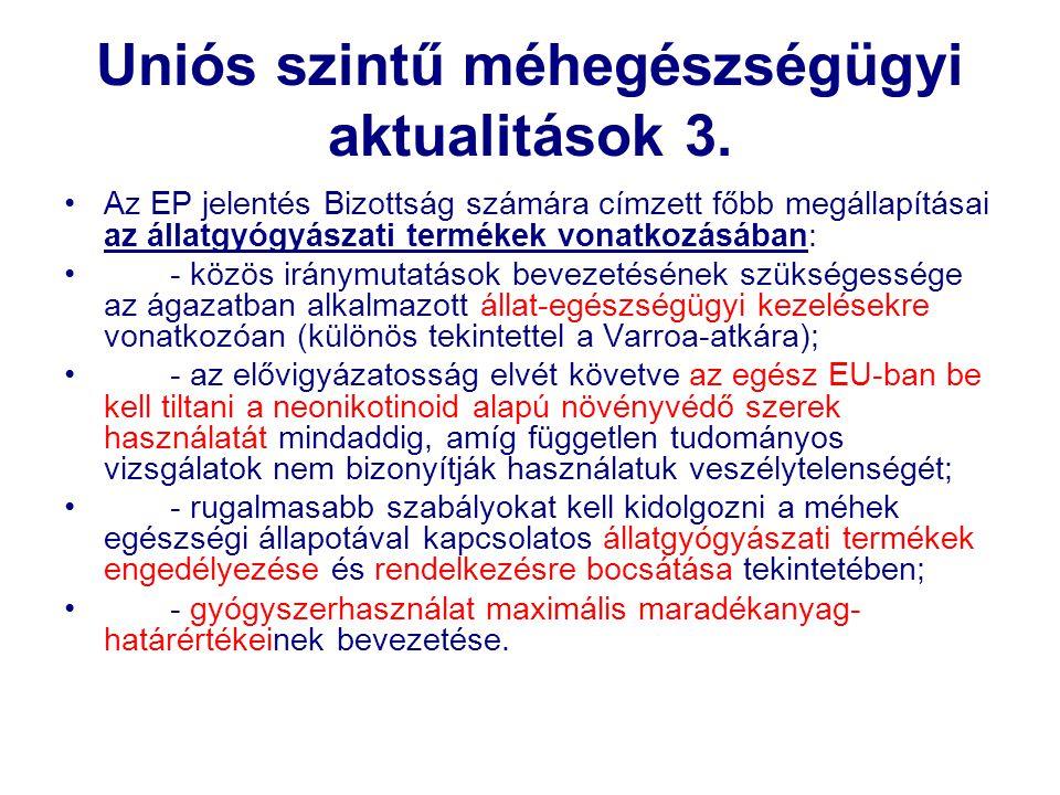Uniós szintű méhegészségügyi aktualitások 3. •Az EP jelentés Bizottság számára címzett főbb megállapításai az állatgyógyászati termékek vonatkozásában