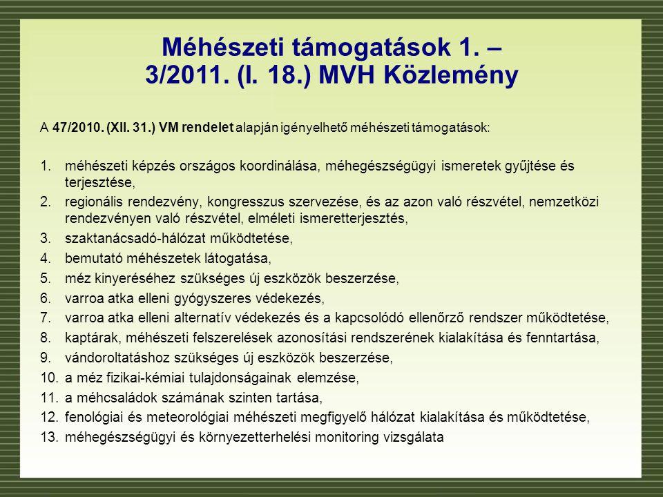 Méhészeti támogatások 1. – 3/2011. (I. 18.) MVH Közlemény A 47/2010. (XII. 31.) VM rendelet alapján igényelhető méhészeti támogatások: 1.méhészeti kép