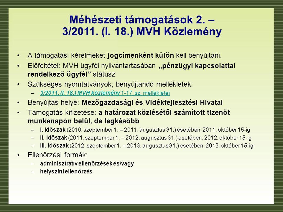 Méhészeti támogatások 2. – 3/2011. (I. 18.) MVH Közlemény •A támogatási kérelmeket jogcímenként külön kell benyújtani. •Előfeltétel: MVH ügyfél nyilvá