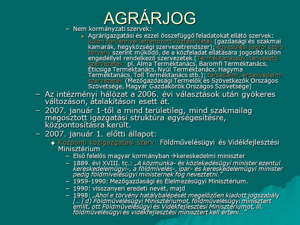 AGRÁRJOG –Nem kormányzati szervek:  Agrárigazgatási és ezzel összefüggő feladatokat ellátó szervek: külön törvénnyel létrehozott köztestületek (gazdasági és szakmai kamarák, hegyközségi szervezetrendszer); egyesülési jogról szóló törvény szerint működő, de a közfeladat ellátására jogosító külön engedéllyel rendelkező szervezetek (Terméktanácsok, tenyésztő szervezetek: pl.