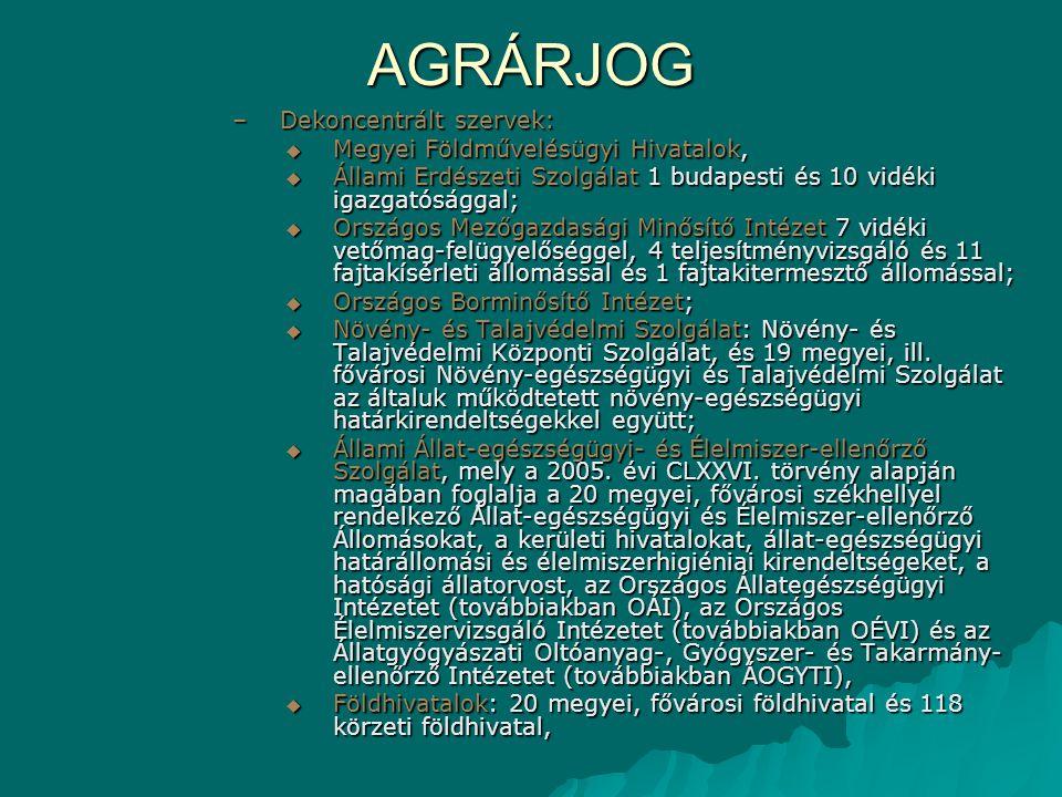 AGRÁRJOG –Dekoncentrált szervek:  Megyei Földművelésügyi Hivatalok,  Állami Erdészeti Szolgálat 1 budapesti és 10 vidéki igazgatósággal;  Országos