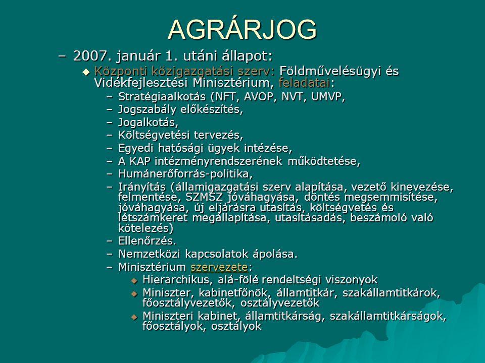 AGRÁRJOG –2007. január 1. utáni állapot:  Központi közigazgatási szerv: Földművelésügyi és Vidékfejlesztési Minisztérium, feladatai: –Stratégiaalkotá