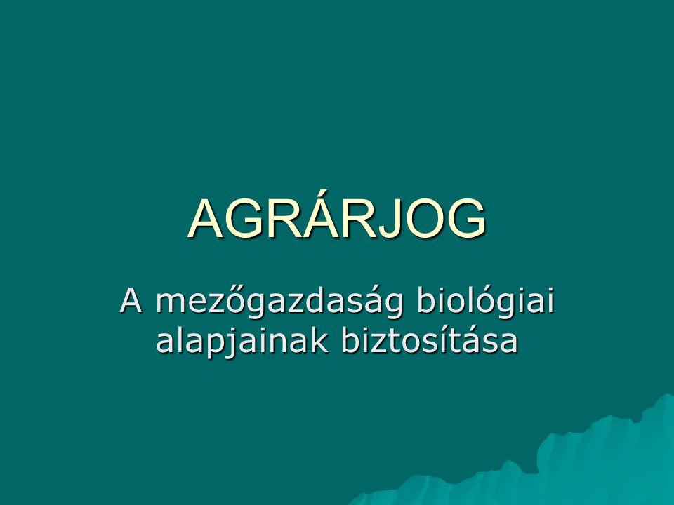 AGRÁRJOG A mezőgazdaság biológiai alapjainak biztosítása