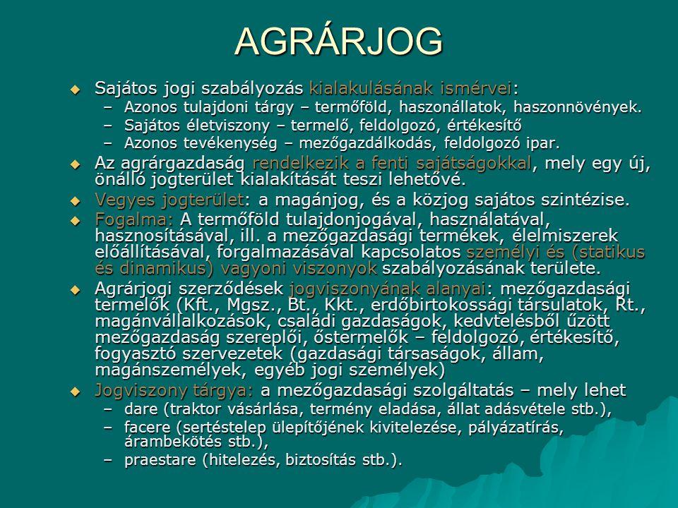 AGRÁRJOG  Sajátos jogi szabályozás kialakulásának ismérvei: –Azonos tulajdoni tárgy – termőföld, haszonállatok, haszonnövények.