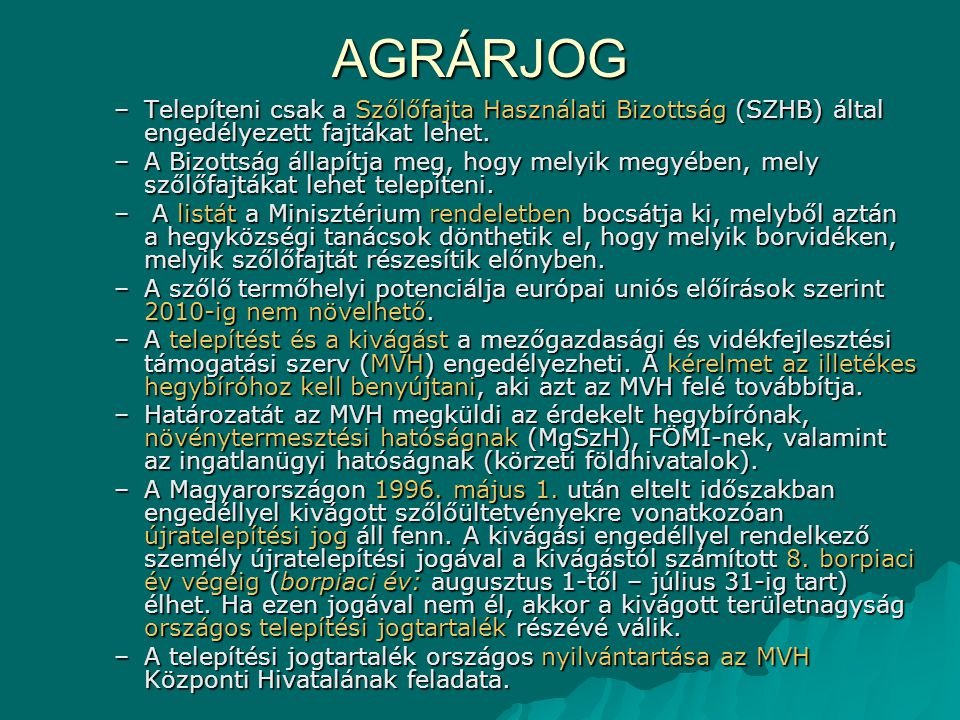 AGRÁRJOG –Telepíteni csak a Szőlőfajta Használati Bizottság (SZHB) által engedélyezett fajtákat lehet. –A Bizottság állapítja meg, hogy melyik megyébe