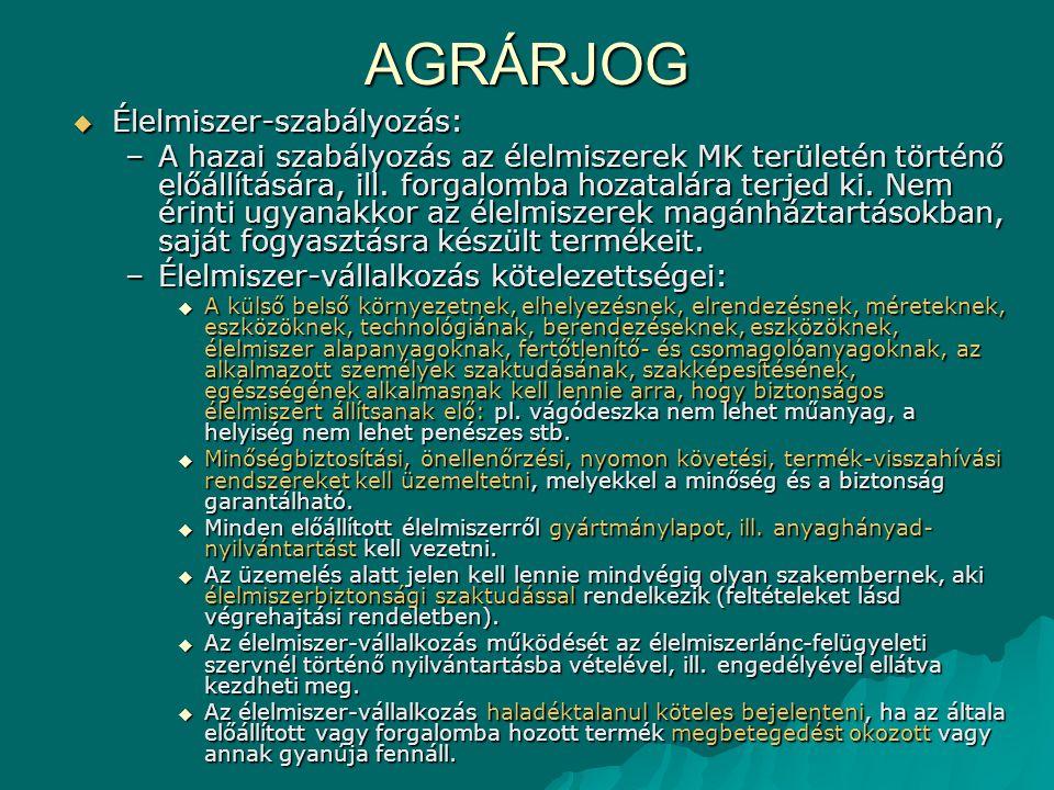 AGRÁRJOG  Élelmiszer-szabályozás: –A hazai szabályozás az élelmiszerek MK területén történő előállítására, ill.