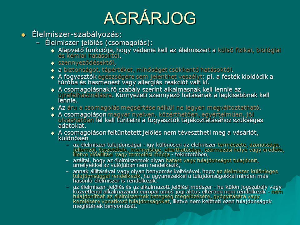 AGRÁRJOG  Élelmiszer-szabályozás: –Élelmiszer jelölés (csomagolás):  Alapvető funkciója, hogy védenie kell az élelmiszert a külső fizikai, biológiai