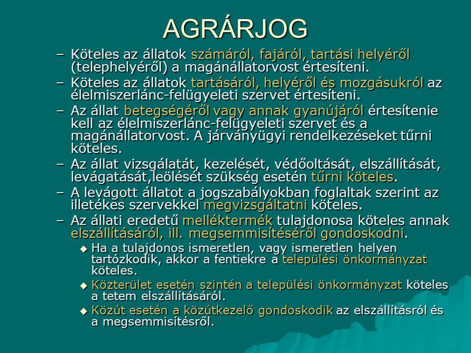 AGRÁRJOG –Köteles az állatok számáról, fajáról, tartási helyéről (telephelyéről) a magánállatorvost értesíteni. –Köteles az állatok tartásáról, helyér