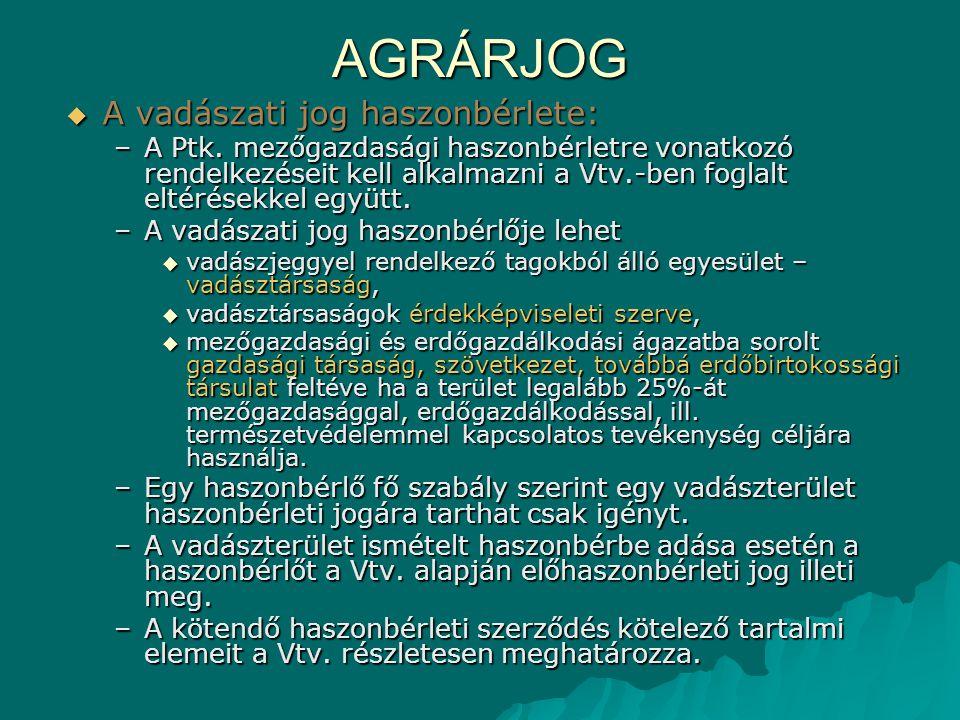 AGRÁRJOG  A vadászati jog haszonbérlete: –A Ptk. mezőgazdasági haszonbérletre vonatkozó rendelkezéseit kell alkalmazni a Vtv.-ben foglalt eltérésekke