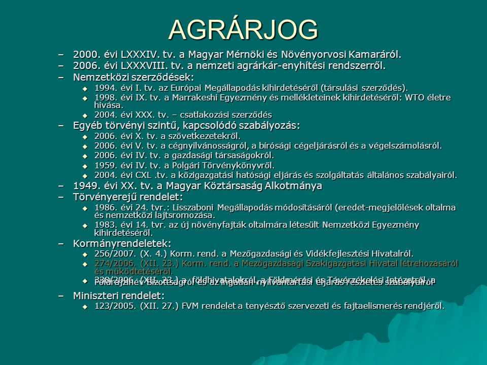 AGRÁRJOG –Sajátos agrárjogi szabályozások:  kamarai tagsági jogviszony (magán- állatorvosi tevékenység, vadászkamarai tagság),  kamarai etikai szabályok,  hegyközségi rendtartás (szőlőtelepítés, - művelés szabályai).