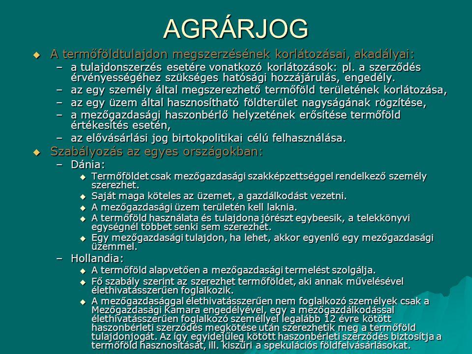 AGRÁRJOG  A termőföldtulajdon megszerzésének korlátozásai, akadályai: –a tulajdonszerzés esetére vonatkozó korlátozások: pl.