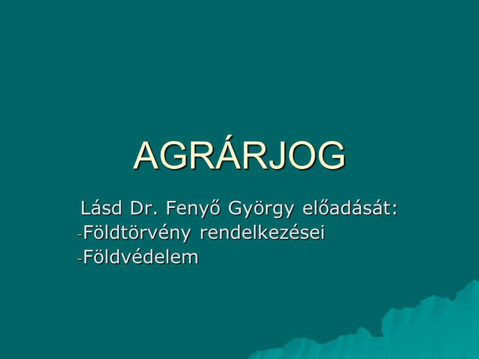 AGRÁRJOG Lásd Dr. Fenyő György előadását: - Földtörvény rendelkezései - Földvédelem
