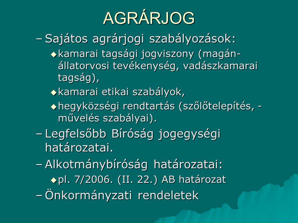 AGRÁRJOG –Sajátos agrárjogi szabályozások:  kamarai tagsági jogviszony (magán- állatorvosi tevékenység, vadászkamarai tagság),  kamarai etikai szabá