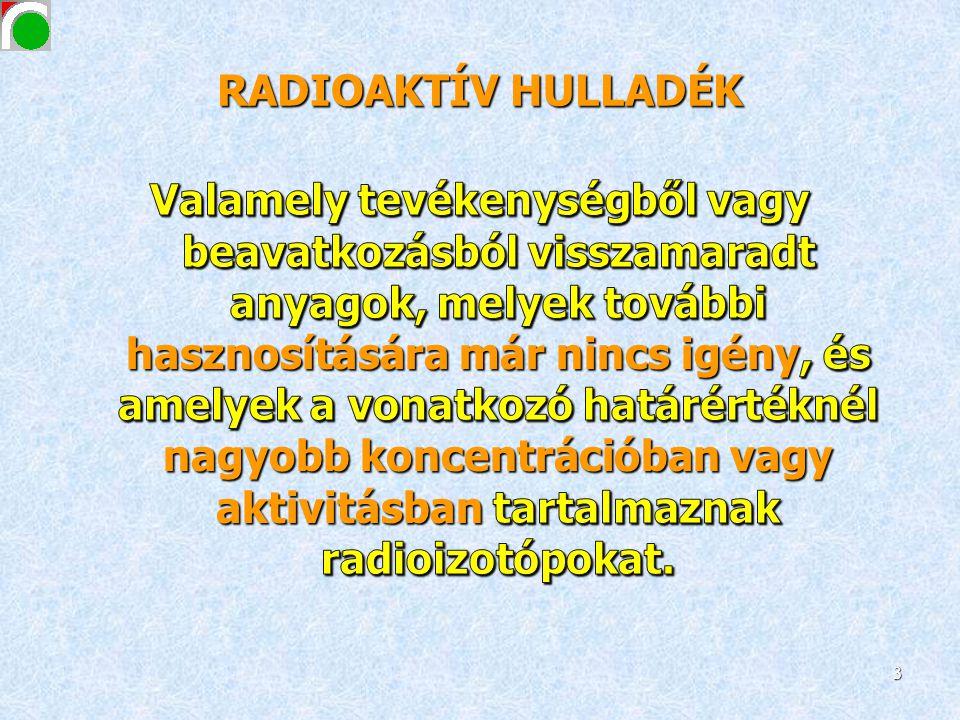 Radioaktív hulladékok osztályozása az atomtörvény és a 47/2003 ESzCsM rendelet alapján ANYAGFAJTAMEGHATÁROZÁS KKAH - FELEZÉSI IDŐ < 30 ÉV - HŐFEJLŐDÉS KICSI: HŰTÉST NEM IGÉNYEL NAH (NA és/vagy HÉH) - FELEZÉSI IDŐ > 30 ÉV - HŐFEJLŐDÉS > 2 kW/m 3 KNÜ - OLYAN NUKLEÁRIS ÜZEMANYAG, MELYNEK TOVÁBBI FELHASZNÁLÁSÁT NEM TERVEZIK - FIZIKAILAG: MINT A NAH 4