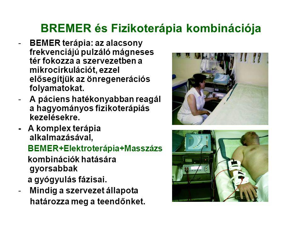 BREMER és Fizikoterápia kombinációja -BEMER terápia: az alacsony frekvenciájú pulzáló mágneses tér fokozza a szervezetben a mikrocirkulációt, ezzel elősegítjük az önregenerációs folyamatokat.