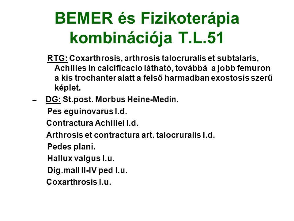 BEMER és Fizikoterápia kombinációja T.L.51 RTG: Coxarthrosis, arthrosis talocruralis et subtalaris, Achilles in calcificacio látható, továbbá a jobb femuron a kis trochanter alatt a felső harmadban exostosis szerű képlet.