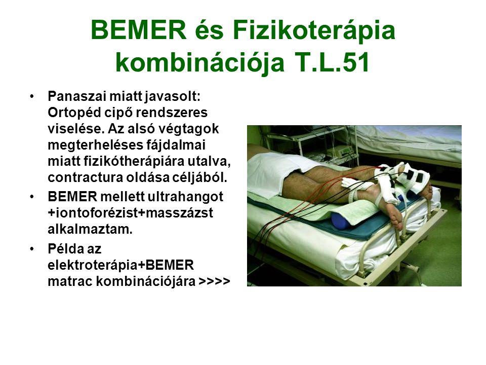 BEMER és Fizikoterápia kombinációja T.L.51 •Panaszai miatt javasolt: Ortopéd cipő rendszeres viselése.