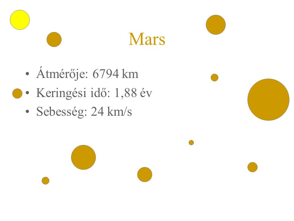Mars •Átmérője: 6794 km •Keringési idő: 1,88 év •Sebesség: 24 km/s