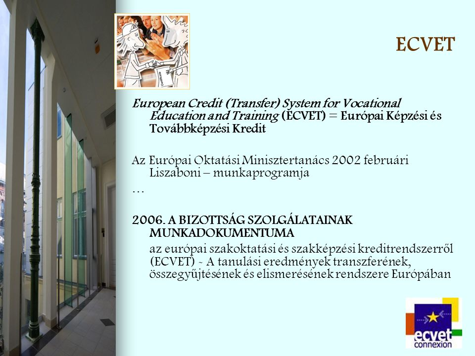 ECVET European Credit (Transfer) System for Vocational Education and Training (ECVET) = Európai Képzési és Továbbképzési Kredit Az Európai Oktatási Mi