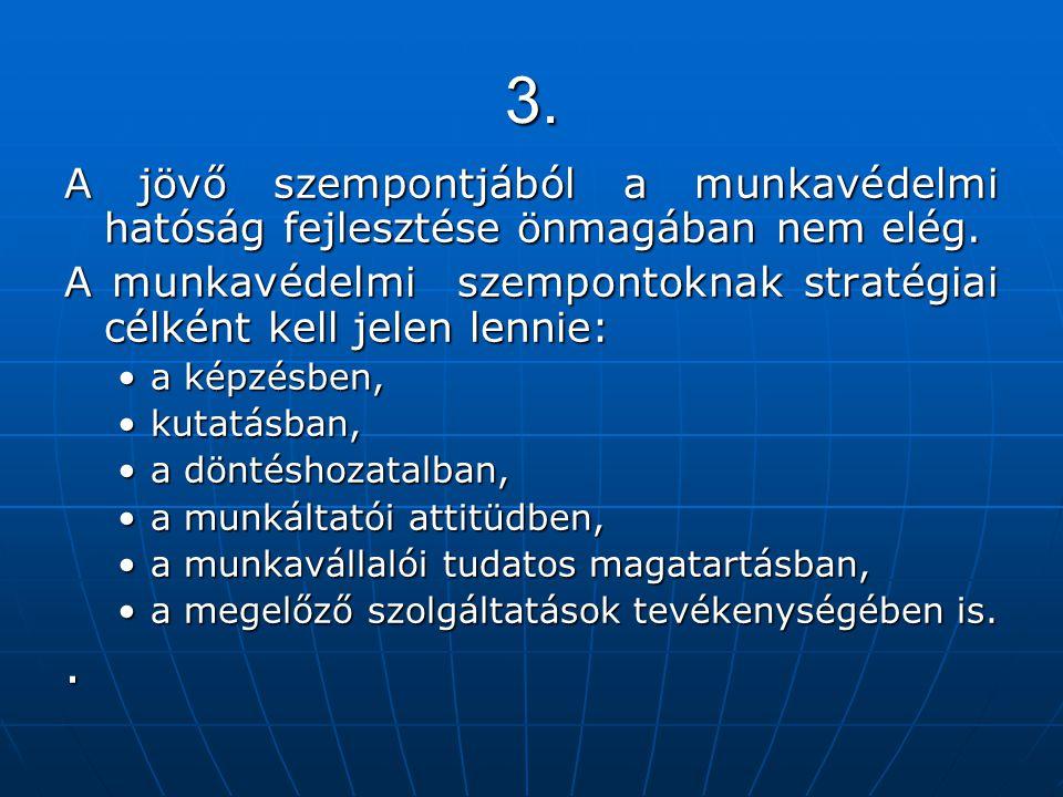 3. A jövő szempontjából a munkavédelmi hatóság fejlesztése önmagában nem elég.