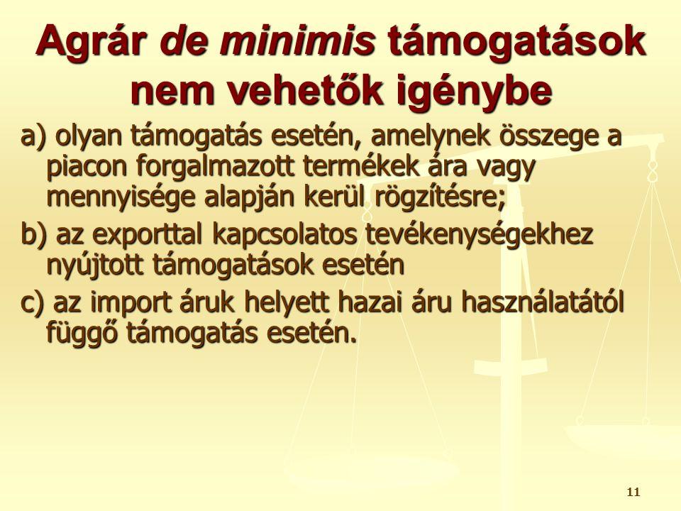 11 Agrár de minimis támogatások nem vehetők igénybe a) olyan támogatás esetén, amelynek összege a piacon forgalmazott termékek ára vagy mennyisége ala