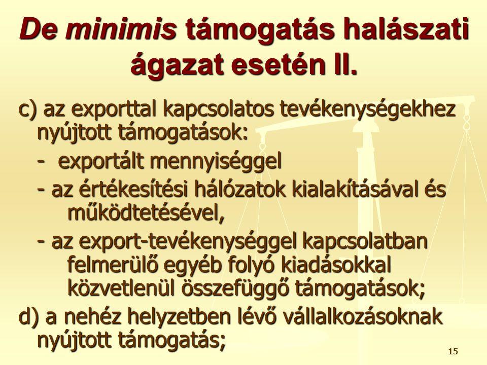 15 De minimis támogatás halászati ágazat esetén II. c) az exporttal kapcsolatos tevékenységekhez nyújtott támogatások: - exportált mennyiséggel - az é