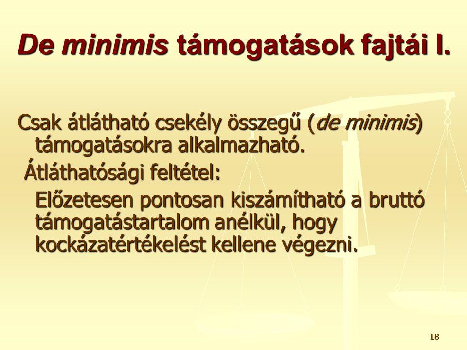 18 De minimis támogatások fajtái I. Csak átlátható csekély összegű (de minimis) támogatásokra alkalmazható. Átláthatósági feltétel: Átláthatósági felt