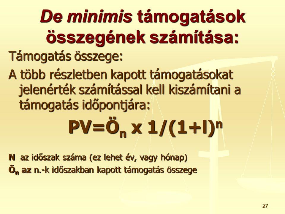 27 De minimis támogatások összegének számítása: Támogatás összege: A több részletben kapott támogatásokat jelenérték számítással kell kiszámítani a tá