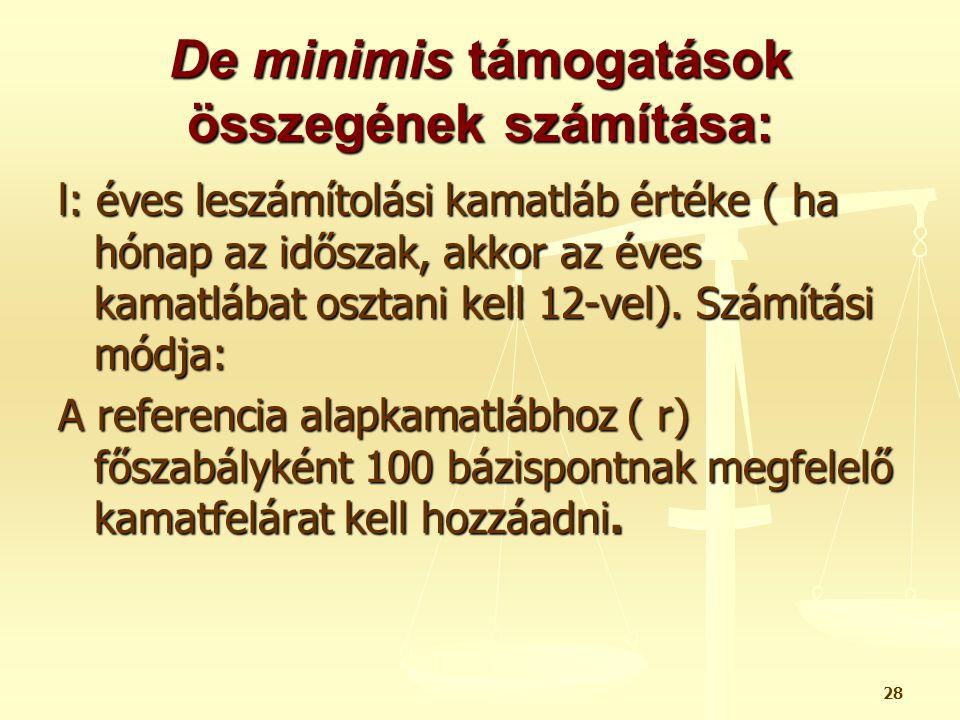 28 De minimis támogatások összegének számítása: l: éves leszámítolási kamatláb értéke ( ha hónap az időszak, akkor az éves kamatlábat osztani kell 12-