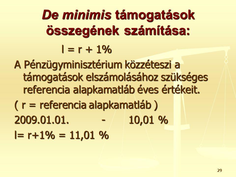 29 De minimis támogatások összegének számítása: l = r + 1% A Pénzügyminisztérium közzéteszi a támogatások elszámolásához szükséges referencia alapkama