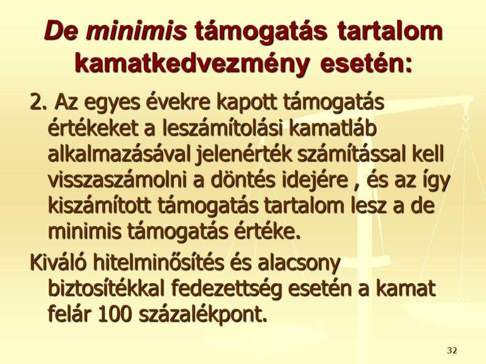 32 De minimis támogatás tartalom kamatkedvezmény esetén: 2. Az egyes évekre kapott támogatás értékeket a leszámítolási kamatláb alkalmazásával jelenér