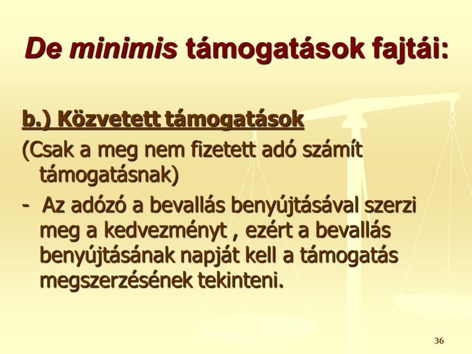 36 De minimis támogatások fajtái: b.) Közvetett támogatások (Csak a meg nem fizetett adó számít támogatásnak) - Az adózó a bevallás benyújtásával szer