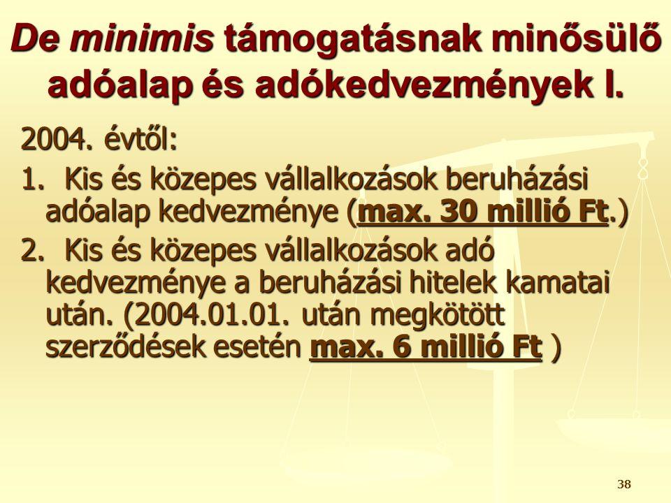 38 De minimis támogatásnak minősülő adóalap és adókedvezmények I. 2004. évtől: 1. Kis és közepes vállalkozások beruházási adóalap kedvezménye (max. 30