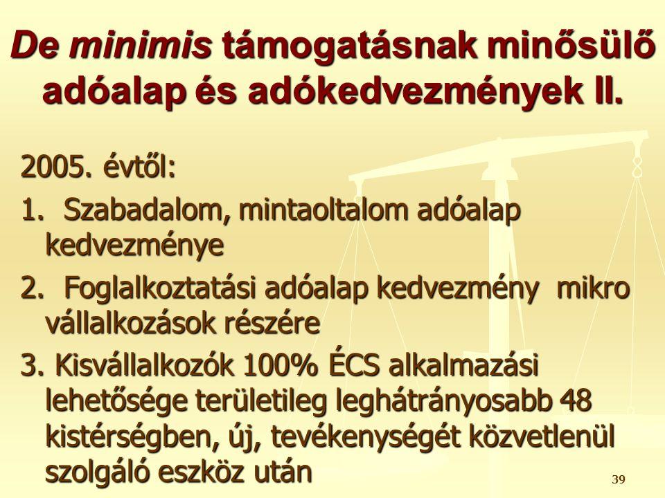 39 De minimis támogatásnak minősülő adóalap és adókedvezmények II. 2005. évtől: 1. Szabadalom, mintaoltalom adóalap kedvezménye 2. Foglalkoztatási adó