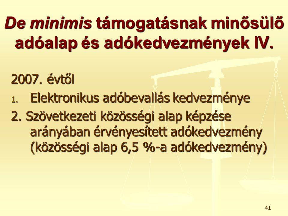 41 De minimis támogatásnak minősülő adóalap és adókedvezmények IV. 2007. évtől 1. Elektronikus adóbevallás kedvezménye 2. Szövetkezeti közösségi alap