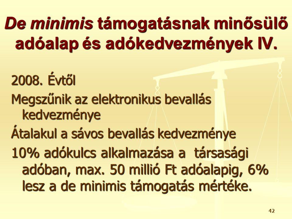 42 De minimis támogatásnak minősülő adóalap és adókedvezmények IV. 2008. Évtől Megszűnik az elektronikus bevallás kedvezménye Átalakul a sávos bevallá