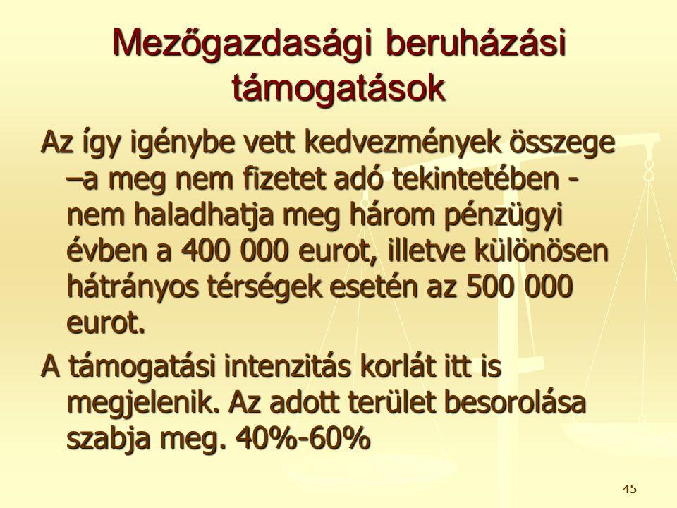 46 Mezőgazdasági beruházási támogatások A beruházás célkitűzése lehetnek: a) a termelési költségek csökkentése b) az előállítás javítása és átcsoportosítása c) minőségjavítás d) a természeti környezet megóvása és minőségének javítása, vagy a higiéniai körülmények vagy az állatjóllét színvonalának javítása.