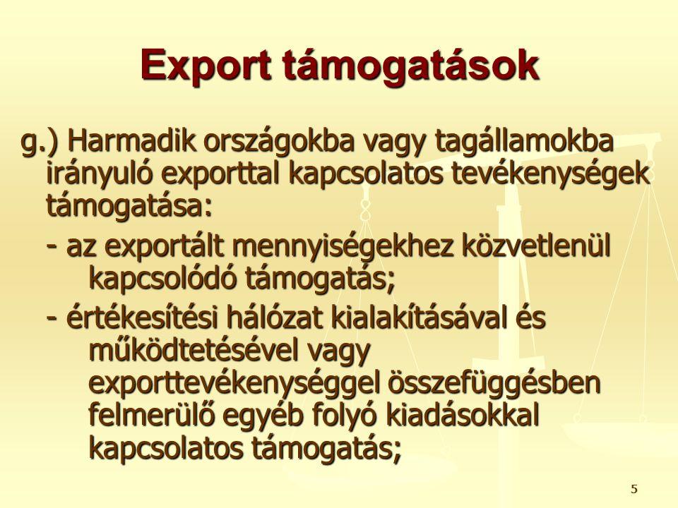 5 Export támogatások g.) Harmadik országokba vagy tagállamokba irányuló exporttal kapcsolatos tevékenységek támogatása: - az exportált mennyiségekhez