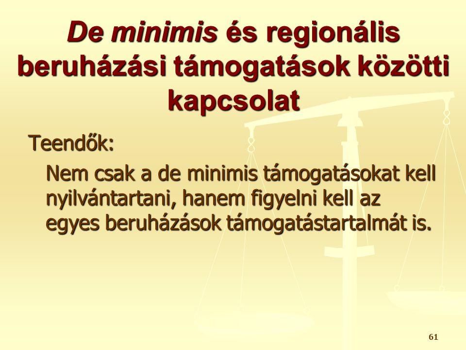 61 De minimis és regionális beruházási támogatások közötti kapcsolat Teendők: Nem csak a de minimis támogatásokat kell nyilvántartani, hanem figyelni