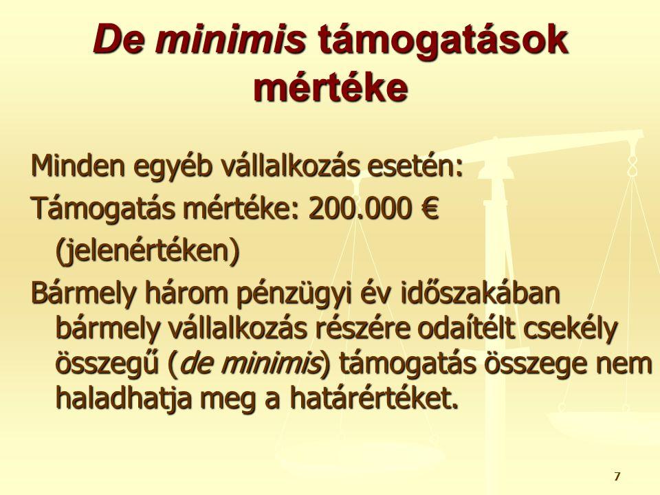 7 De minimis támogatások mértéke Minden egyéb vállalkozás esetén: Támogatás mértéke: 200.000 € (jelenértéken) Bármely három pénzügyi év időszakában bá