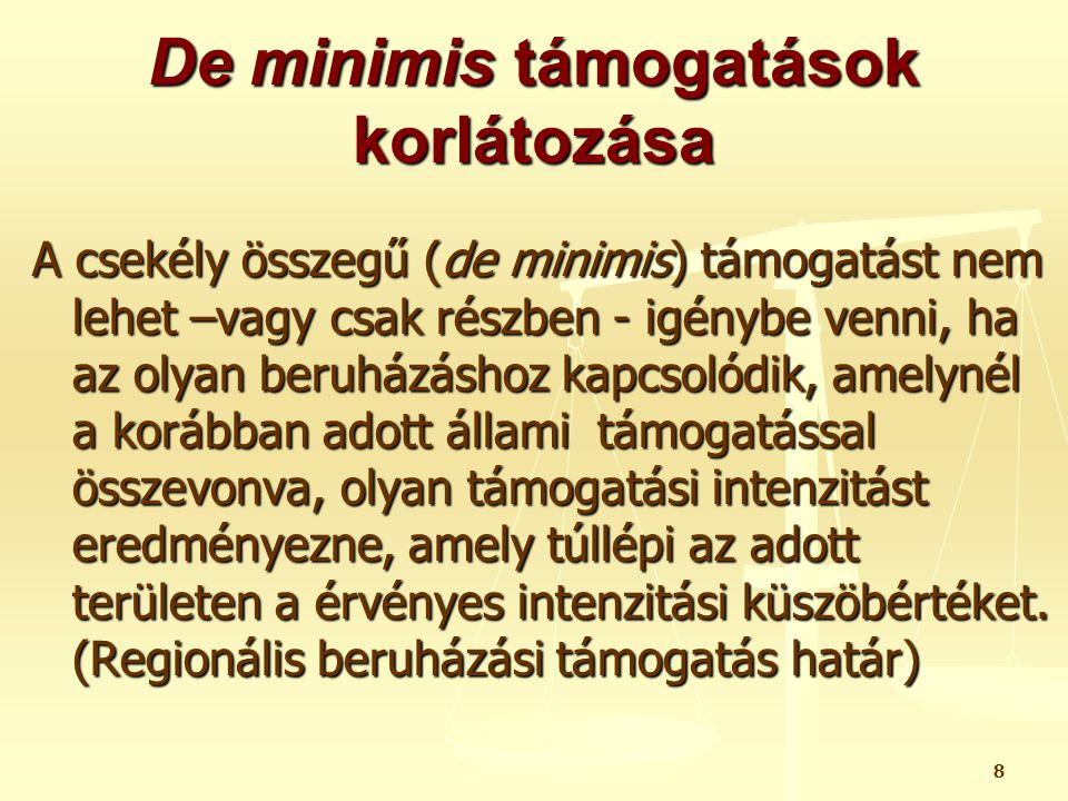 8 De minimis támogatások korlátozása A csekély összegű (de minimis) támogatást nem lehet –vagy csak részben - igénybe venni, ha az olyan beruházáshoz