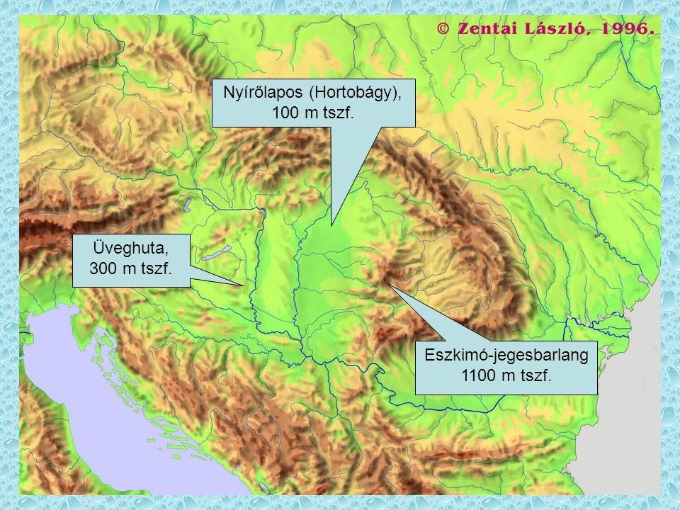 Nyírőlapos (Hortobágy), 100 m tszf. Üveghuta, 300 m tszf. Eszkimó-jegesbarlang 1100 m tszf.