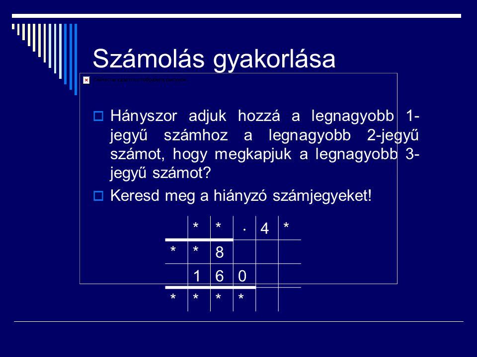 Számolás gyakorlása  Hányszor adjuk hozzá a legnagyobb 1- jegyű számhoz a legnagyobb 2-jegyű számot, hogy megkapjuk a legnagyobb 3- jegyű számot?  K