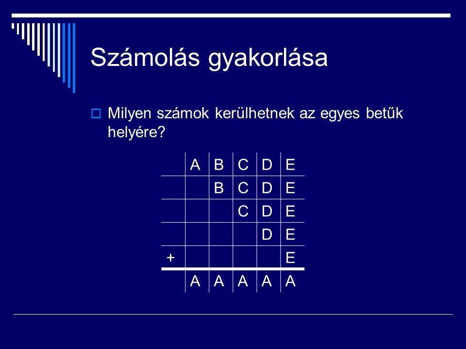 Számolás gyakorlása  Milyen számok kerülhetnek az egyes betűk helyére? ABCDE BCDE CDE DE +E AAAAA