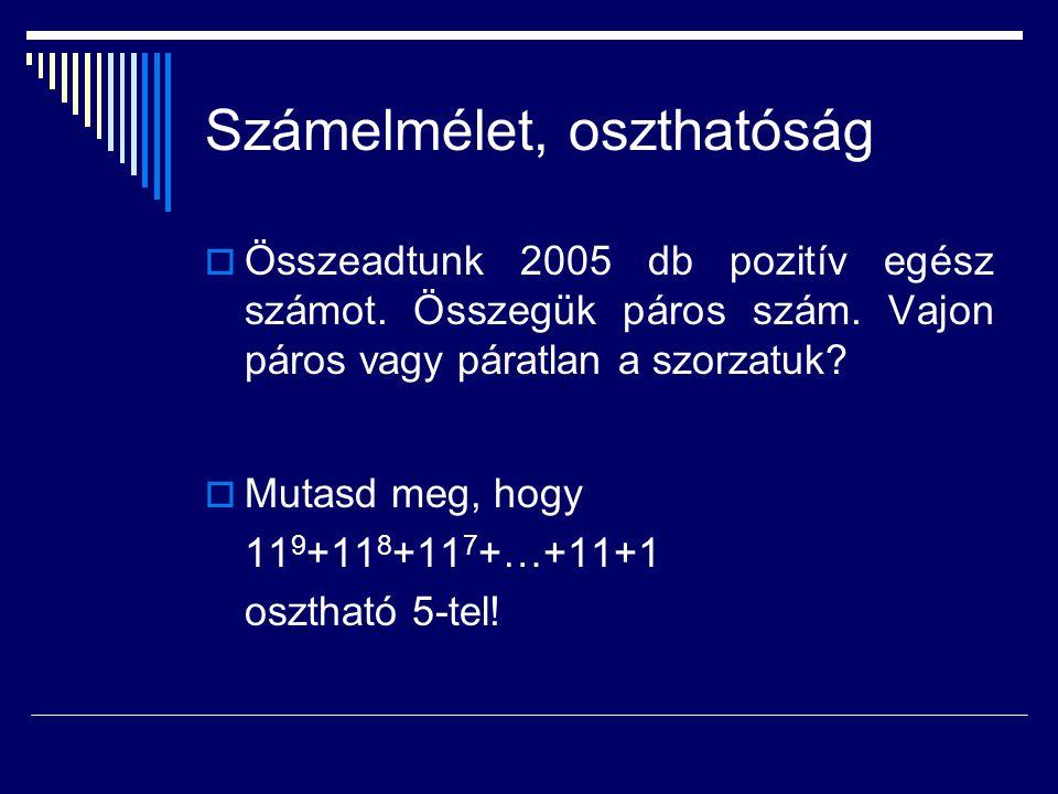 Számelmélet, oszthatóság  Összeadtunk 2005 db pozitív egész számot. Összegük páros szám. Vajon páros vagy páratlan a szorzatuk?  Mutasd meg, hogy 11