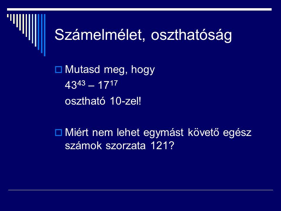 Számelmélet, oszthatóság  Mutasd meg, hogy 43 43 – 17 17 osztható 10-zel!  Miért nem lehet egymást követő egész számok szorzata 121?