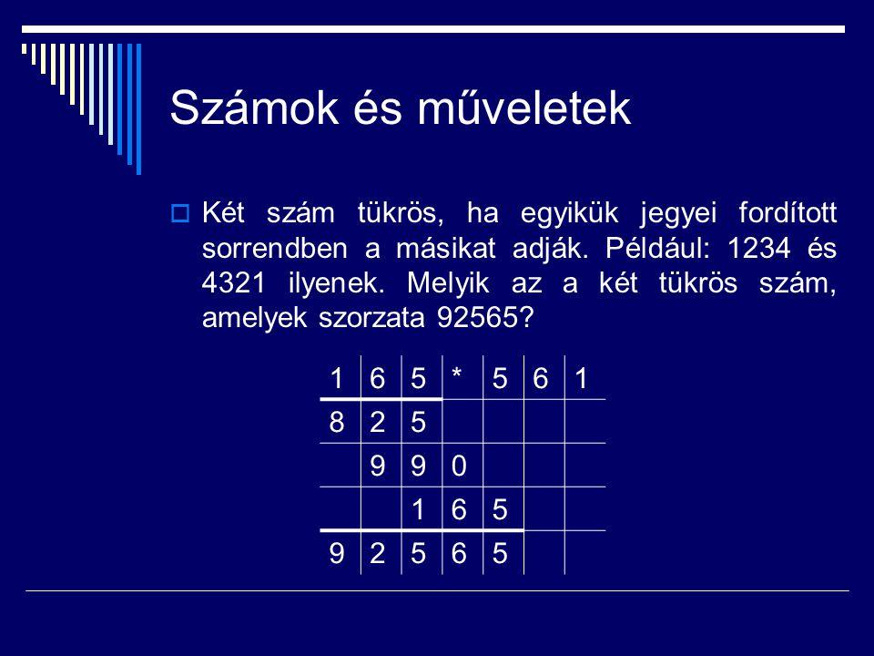 Számok és műveletek  Két szám tükrös, ha egyikük jegyei fordított sorrendben a másikat adják. Például: 1234 és 4321 ilyenek. Melyik az a két tükrös s